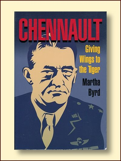 Chennault: Giving Wings to the Tiger, Byrd, Martha