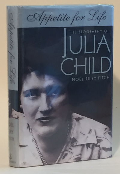 Appetite for Life: The Biography of Julia Child, Noel Riley Fitch