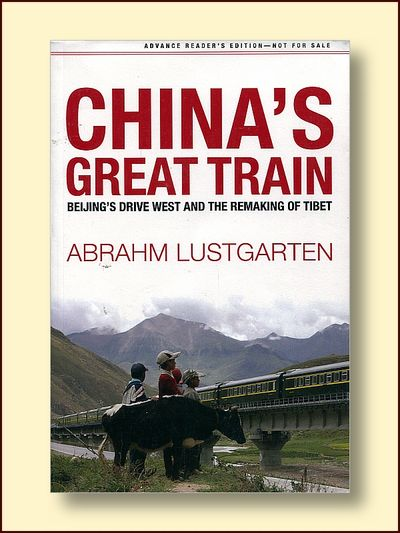 China's Great Train Beijing's Drive West and the Remaking of Tibet, Lustgarten, Abrahm