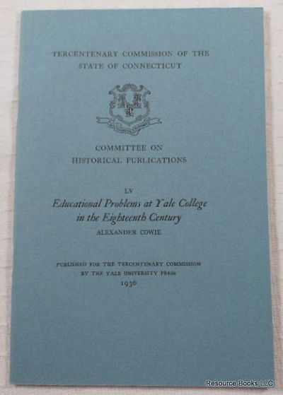 Educational Problems at Yale College in the Eighteenth Century.  Tercentenary Commission of the State of Connecticut Committee on Historical Publications LV, Cowie, Alexander