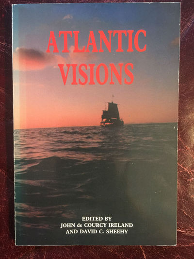 Atlantic Visions The First International Conference Of The Proceedings Of The Society Of Saint.Brendan, John de Courcy Ireland And David C.Sheehy Edited Proinsias Mac Cana, Sean McGrail, Tomas O' Caoimh, Claude Evans, Robert Grenier, Jamew W.Mavor jr. and Byron E.Dix