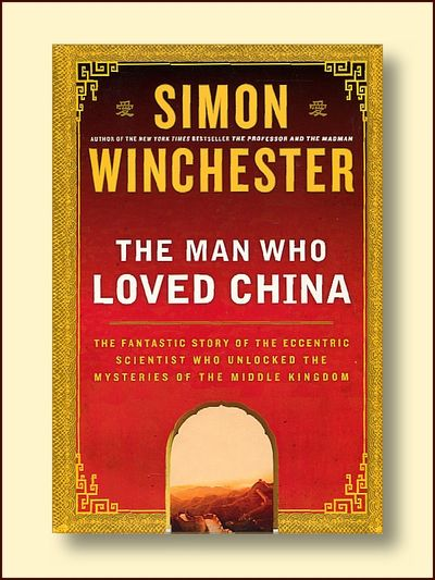 The Man Who Loved China: The Fantastic Story of the Eccentric Scientist Who Unlocked the Mysteries of the Middle Kingdom, Winchester, Simon