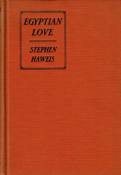 HAWEIS, STEPHEN. - Egyptian Love.