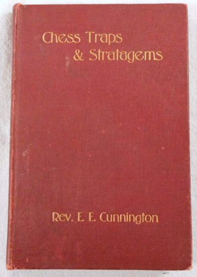 Chess Traps and Stratagems. Part I: Traps in the Openings; Part II: Miscellaneous, Cunnington, E. E. (Editor)