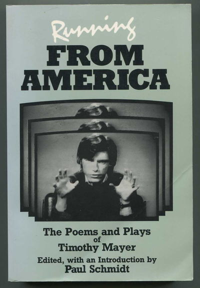 Running from America: The Poems and Plays of Timothy Mayer, Mayer, Timothy S.