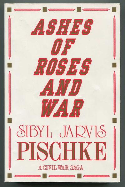Ashes of Roses & War A Civil War Saga, Pischke, Sibyl J