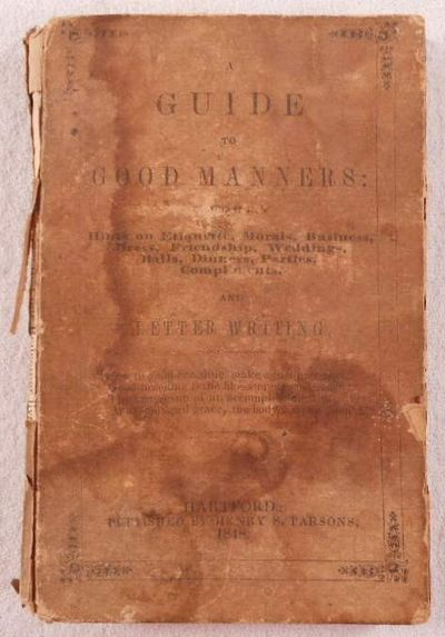 A Guide to Good Manners: Containing Hints on Etiquette, Business, Morals, Dress, Friendship, Weddings, Balls, Dinners, Parties, Compliments and Letter Writing, Anonymous