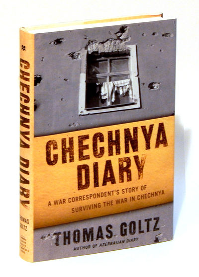 Chechnya Diary: A War Correspondent's Story of Surviving the War in Chechnya, Goltz, Thomas