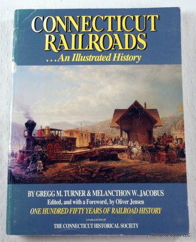 Connecticut Railroads ... An Illustrated History : One Hundred Fifty Years of Railroad History, Gregg M. Turner & Melancthon W. Jacobus.  Edited and with a Foreword By Oliver Jensen
