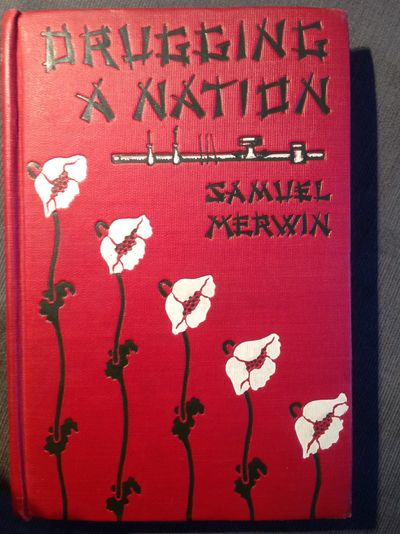 Drugging a Nation the Story of China and the Opium Curse, Merwin, Samuel
