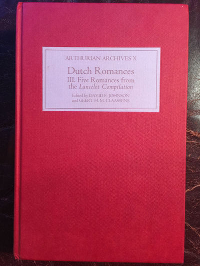 Dutch Romances: III Five Interpolated Romances from the Lancelot Compilation (Arthurian Archives), Editor-David F. Johnson; Editor-Geert H. M. Claassens