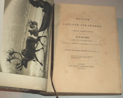 A WINTER IN LAPLAND AND SWEDEN, With Various Observations Relating to Finmark and its Inhabitants; Made during a residence at Hammerfest, near the North Cape. By Arthur de Capell Brooke, M.A.F.R.S. etc.