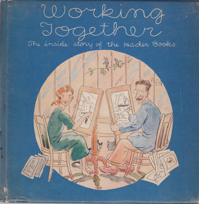 THE INSIDE STORY OF THE HADER BOOKS. [Cover title: WORKING TOGETHER]. Told and pictured by Berta and Elmer for the Macmillan Company., Hader, Berta and Elmer.