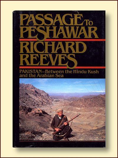 Passage to Peshawar: Pakistan, between the Hindu Kush and the Arabian Sea, Reeves, Richard