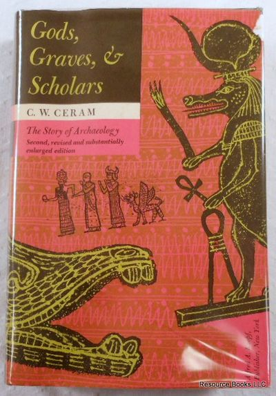 Gods, Graves, and Scholars: The Story of Archaeology, Ceram, C. W.  Translated By E. B. Garside and Sophie Wilkins