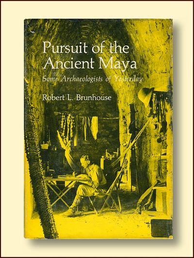 Pursuit of the Ancient Maya Some Archeologists of Yesterday, Brunhouse, Robert L.