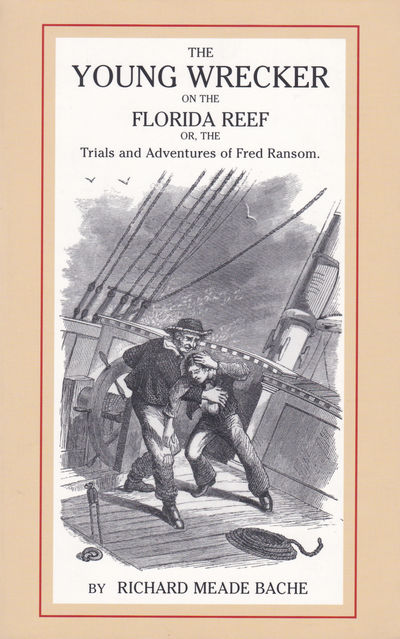 THE YOUNG WRECKER ON THE FLORIDA REEF Or, The Trials and Adventures of Fred Ransom., Bache, Richard Meade; Corcoran. Tom.