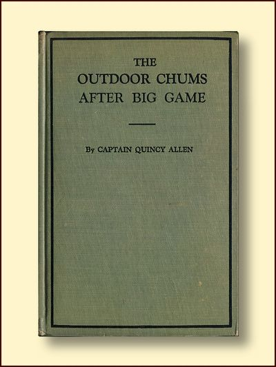 The Outdoor Chums After Big Game  or Perilous Adventures in the Wilderness, Captain Quincy Allen