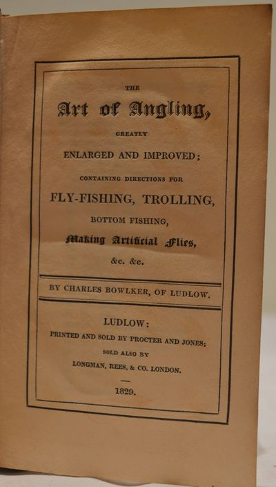 Image for The Art of Angling, greatly enlarged and improved; containing directions  for fly-fishing, trolling, bottom fishing, making artificial flies, &c.  &c. Bowlker's Art of Angling; embellished with numerous engravings.