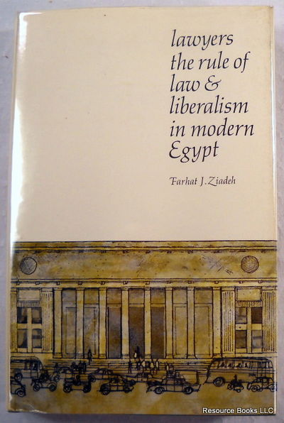 Lawyers The Rule of Law and Liberalism in Modern Egypt, Ziadeh, Farhat J.