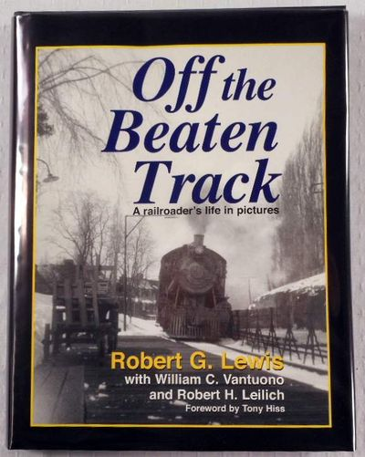 Off the Beaten Track : A Railroader's Life in Pictures, Lewis, Vantuono & Leilich