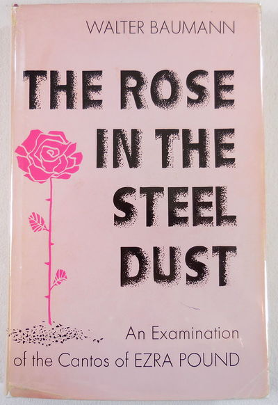 Image for The Rose in the Steel Dust: An Examination of the Cantos of Ezra Pound