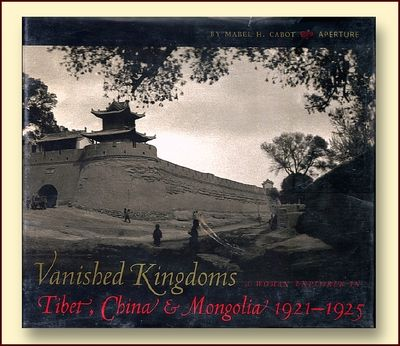 Vanished Kingdoms a Woman Explorer in Tibet, China & Mongolia 1921 - 1925, Cabot, Maybel H.