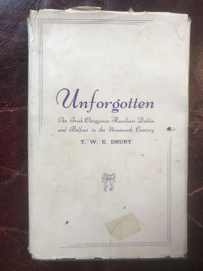 Image for Unforgotten An Irish Clergyman Recollects Dublin and Belfast in the Nineteenth Century Inscribed to Chief Clerk of Wicklow by Circuit Court Judge 1943-1956