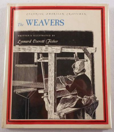 The Weavers. Colonial American Craftsmen Series, Fisher, Leonard Everett