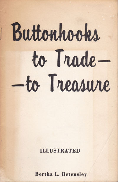 BUTTONHOOKS TO TRADE -- TO TREASURE. (Cover title)., Betensley, Bertha L.