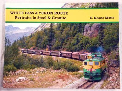 White Pass & Yukon Route: Portraits in Steel & Granite, Motis, E. Deane
