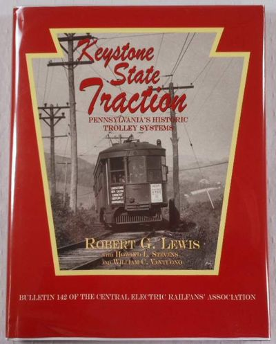 Keystone State Traction: Pennsylvania's Historic Trolley Systems, Robert G. Lewis