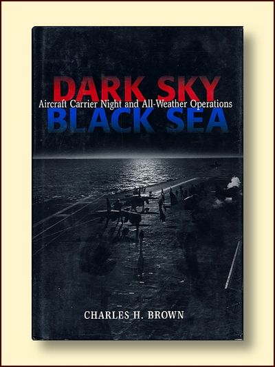 Dark Sky, Black Sea: Aircraft Carrier Night and All-Weather Operations, Brown, Charles H.