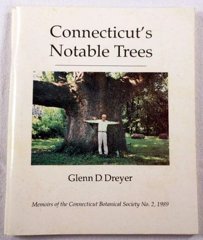 Connecticut's Notable Trees. Memoirs of Connectucut's Botanical Society No. 2, 1989, Dreyer, Glenn D.
