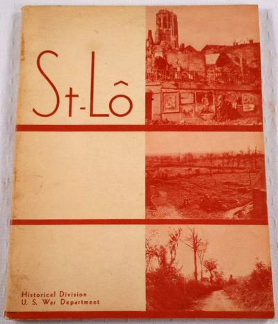St-Lo (7 July - 19 July 1944).  American Forces in Action Series, American Forces in Action Series - War Department Historical Division