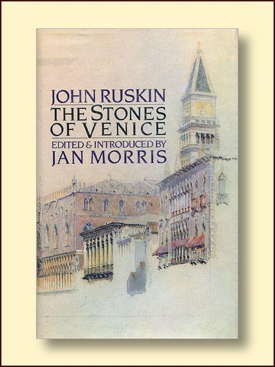 The Stones of Venice, Ruskin, John, Edited By Morris, Jan