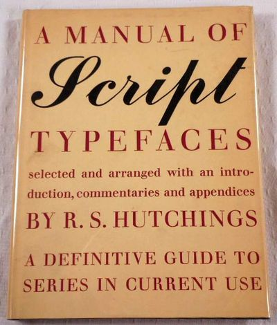A Manual of Script Typefaces. A Definitive Guide to Series in Current, Use, Hutchings, R. S.