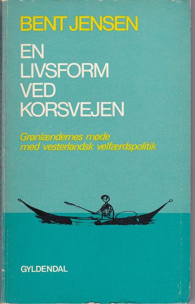 EN LIVSFORM VED KOFSVEJEN: Gronlaendernes mode med vesterlandsk velfaerdspolitik., Jensen, Bent.