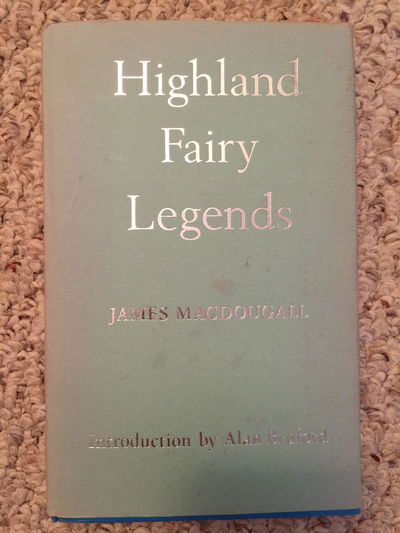 Highland Fairy Legends Collected From Oral Tradition by Rev James MacDougall, James MacDougall Edited George Calder Introduction Dr. Alan Bruford