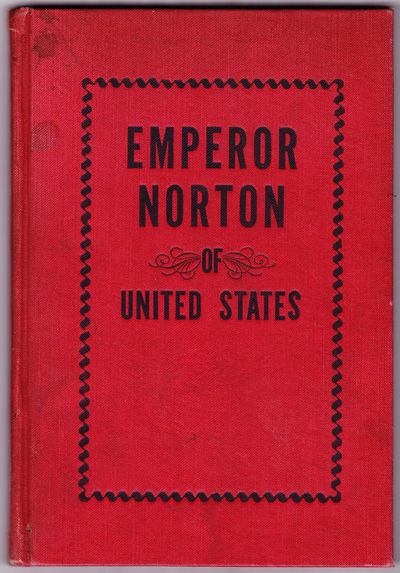 Emperor Norton. Life and Experiences of a Notable Character in San Francisco 1849-1880, Dressler, Albert