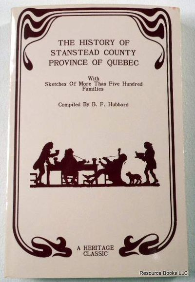 Forests and Clearings: The History of Stanstead County, Province of Quebec, with Sketches of More than Five Hundred Families, Hubbard, B. F.;Lawrence, John