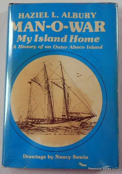 Man-O-War: My Island Home.  A History of an Outer Abaco Island, Albury, Haziel L.  Illustrated By Nancy Savin
