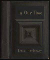 a collection of short stories in ernest hemingways in our time Now recognized as one of the most original short-story collections in 20th-century  literature, in our time also provides a key to hemingway's later works.