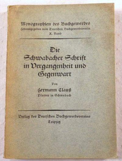 Die Schwabacher Schrift in Vergangenheut Und Gegenwart [The Schwabacher Font in Past and Present], Clauss, Hermann