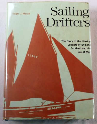 Sailing Drifters. The Story of the Herring Luggers of England, Scotland and the Isle of Man, March, Edgar J.