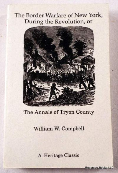 The Border Warfare of New York During the Revolution: The Annals of Tryon County, Campbell, William W. (1806-1881