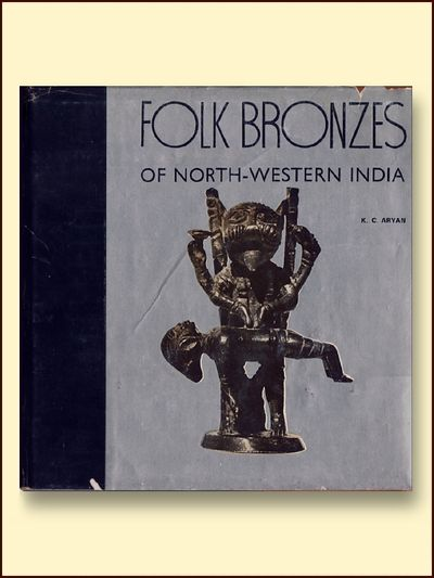 Folk Bronzes of North-Western India, Aryan, K.C.