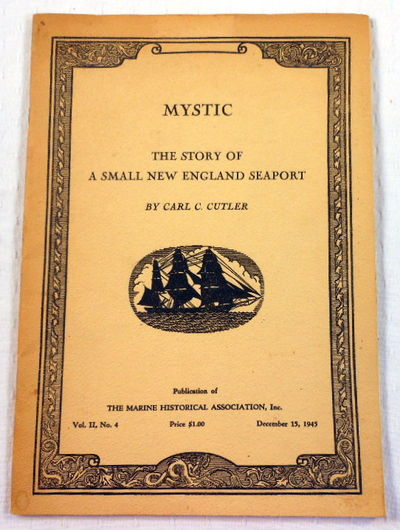 Mystic: The Story of a Small New England Seaport, Cutler, Carl C.