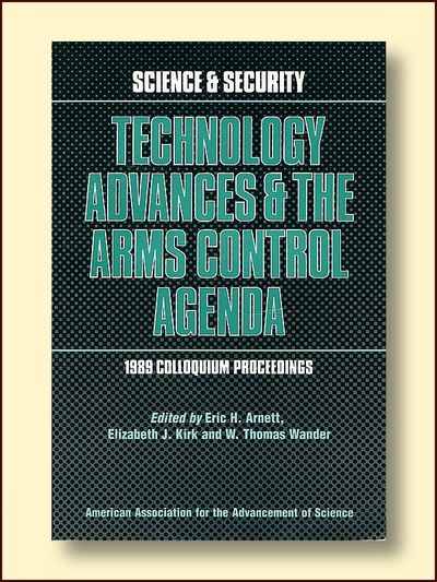 Technology Advances and the Arms Control Agenda: 1989 Colloquium Proceedings, Arnett, Eric H.; Kirk, Elizabeth J.