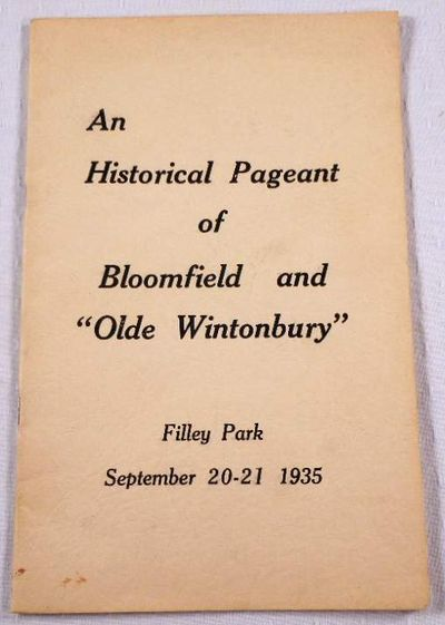 An Historical Pageant of Bloomfield and Olde Wintonbury. September 20-21, 1935, Bloomfield, Connecticut